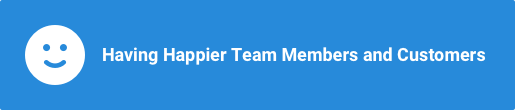 Having Happier Team Members and Customers