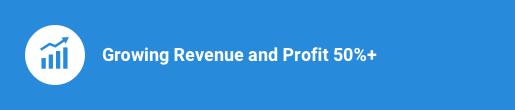 Growing Revenue and Profit 50%+